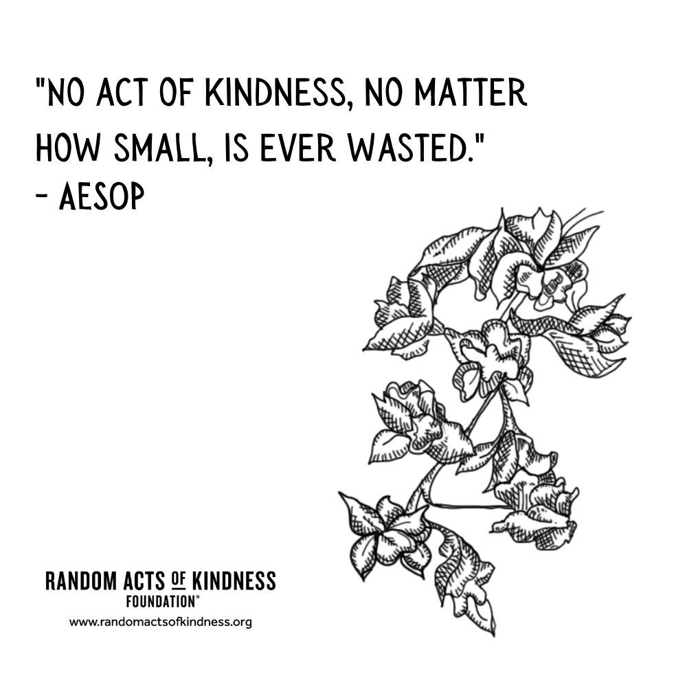 Quotation: No act of kindness, no matter how small, is ever wasted. Aesop