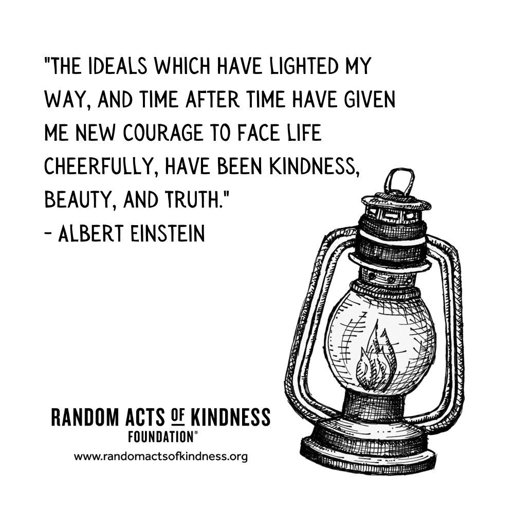 Quotation: The ideals which have lighted my way, and time after time have given me new courage to face life cheerfully, have been Kindness, Beauty, and Truth Albert Einstein