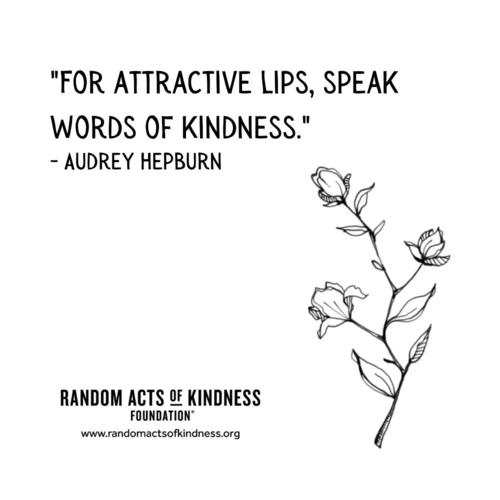 For attractive lips, speak words of kindness. Audrey Hepburn