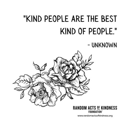 Kind people are the best kind of people. Unknown
