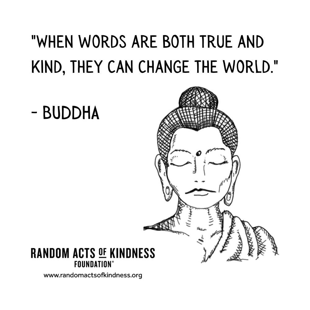 Quotation: When words are both true and kind, they can change the world Buddha