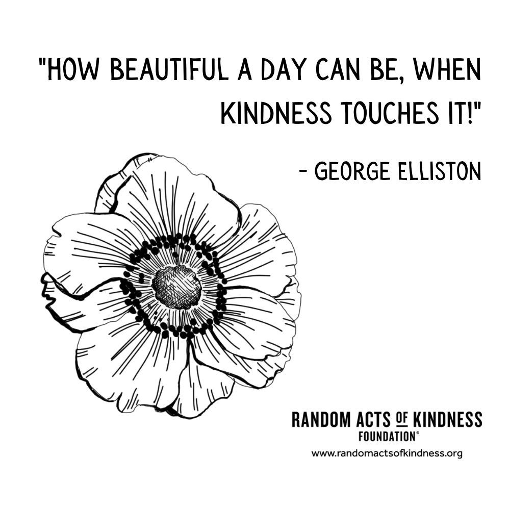 Quotation: How beautiful a day can be, when kindness touches it! George Elliston