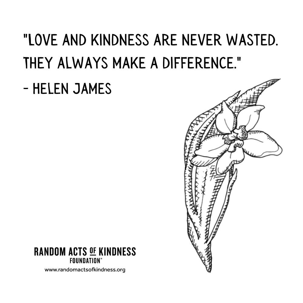 Quotation: Love and kindness are never wasted. They always make a difference. Helen James