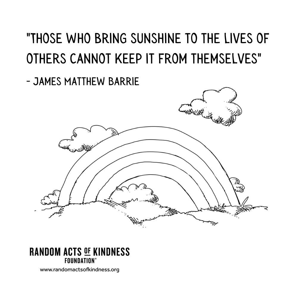 Quotation: Those who bring sunshine to the lives of others cannot keep it from themselves James Matthew Barrie