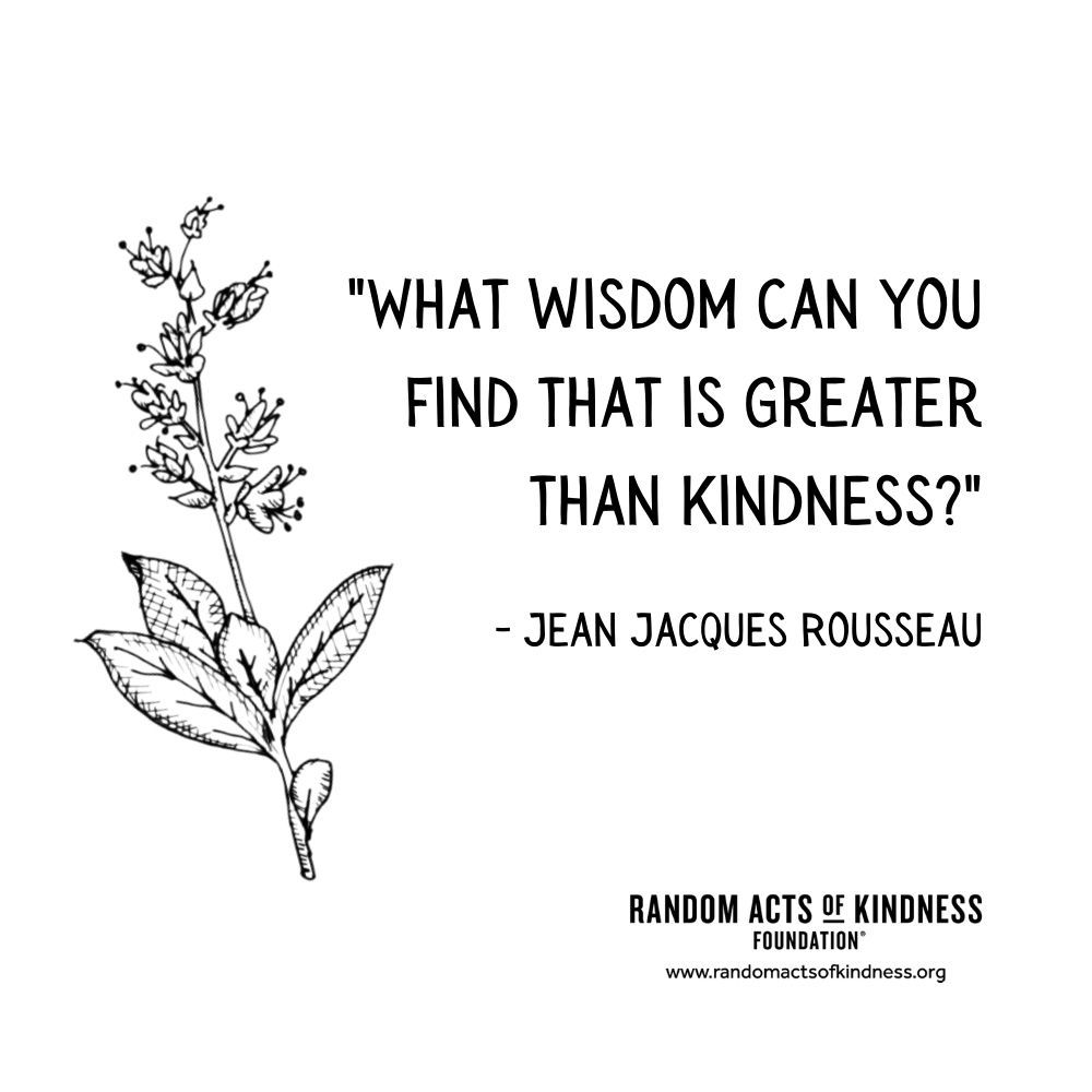 Quotation: What wisdom can you find that is greater than kindness? Jean Jacques Rousseau