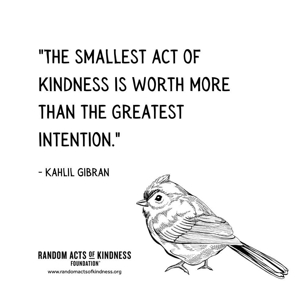 Quotation: The smallest act of kindness is worth more than the greatest intention Kahlil Gibran