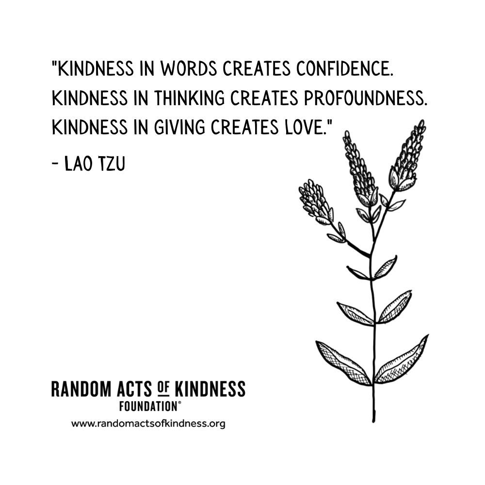 Quotation: Kindness in words creates confidence. Kindness in thinking creates profoundness. Kindness in giving creates love Lao Tzu
