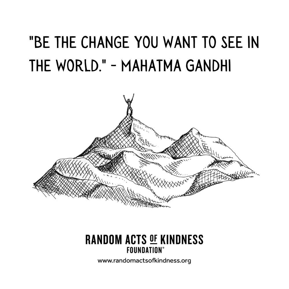Quotation: Be the change you wish to see in the world. Mahatma Gandhi