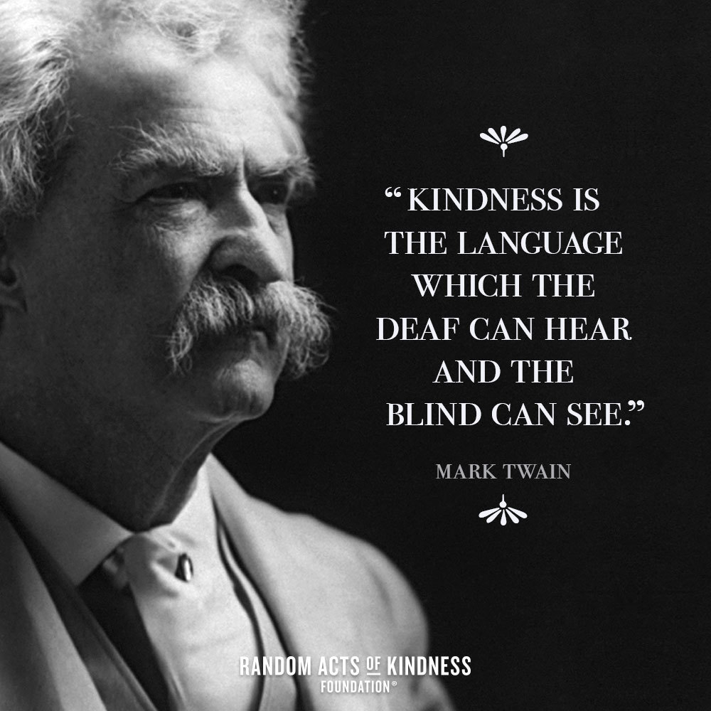 Quotation: Kindness is the language which the deaf can hear and the blind can see Mark Twain