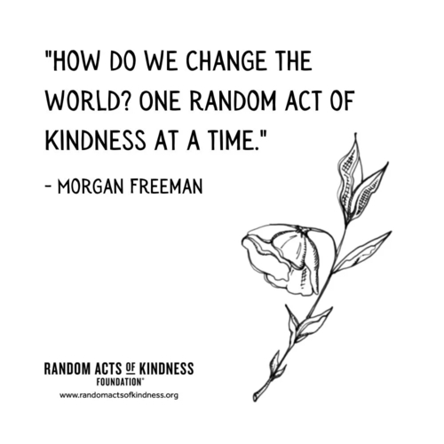 How do we change the world? One random act of kindness at a time Morgan Freeman