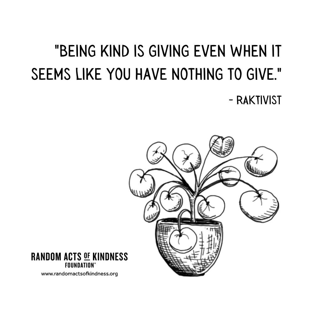 Quotation: Being kind is giving even when it seems like you have nothing to give. RAKtivist