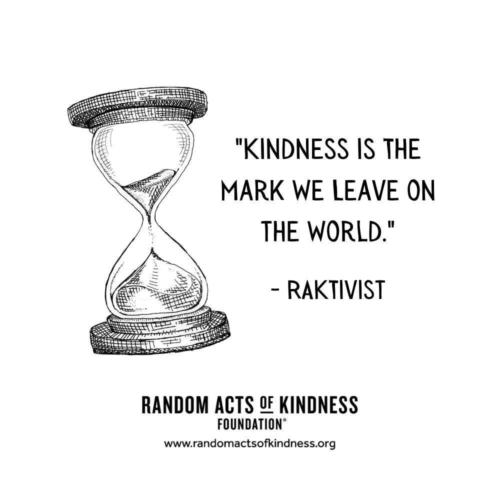 Quotation: Kindness is the the mark we leave on the world. RAKtivist