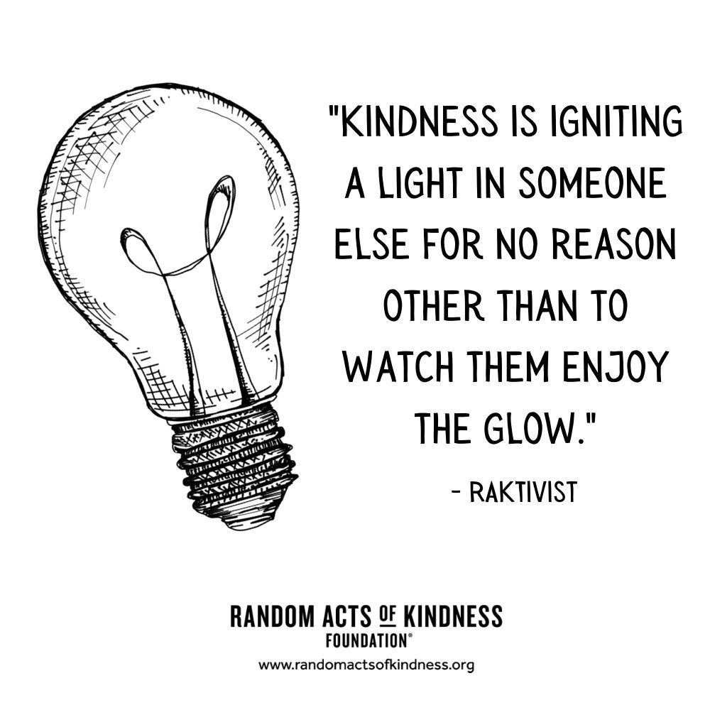 Quotation: Kindness is igniting a light in someone else for no reason other than to watch them enjoy the glow. RAKtivist