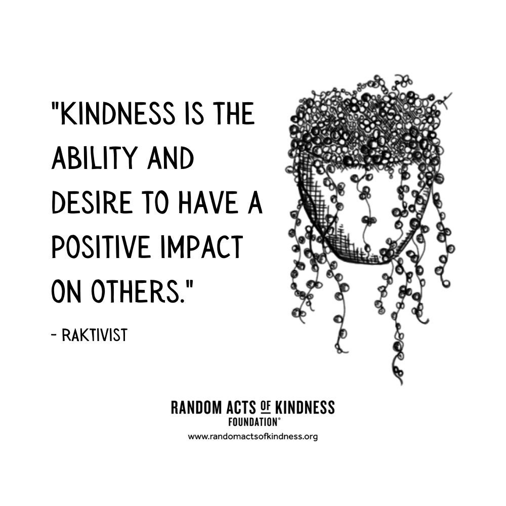 Quotation: Kindness is the ability and desire to have a positive impact on others. RAKtivist
