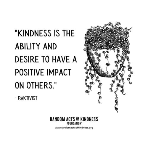 Kindness is the ability and desire to have a positive impact on others. RAKtivist