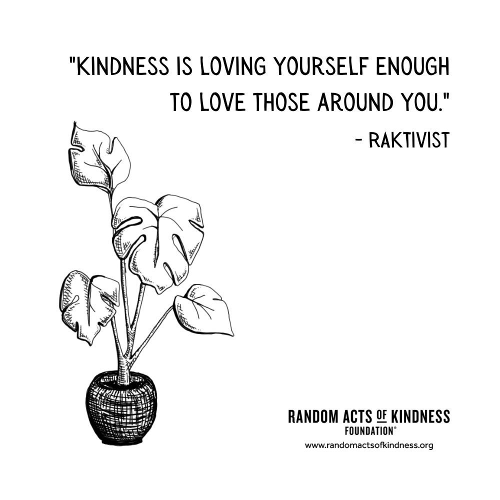 Quotation: Kindness is loving yourself enough to love those around you. RAKtivist