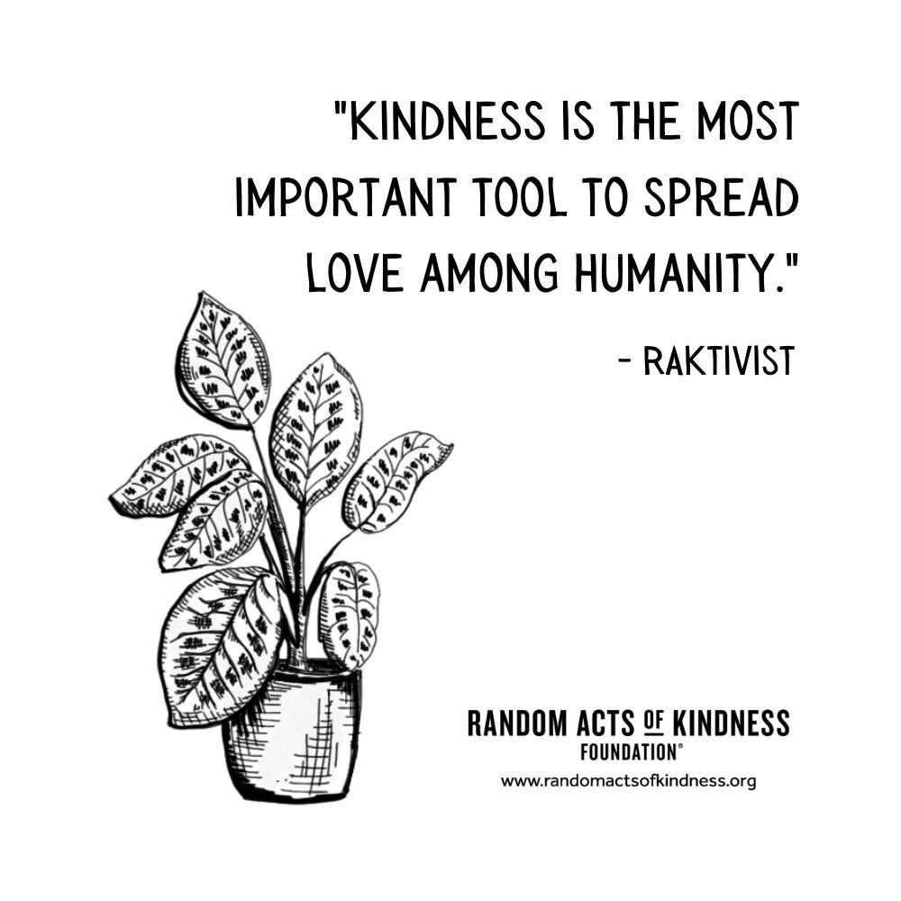 Quotation: Kindness is the most important tool to spread love among humanity. RAKtivist