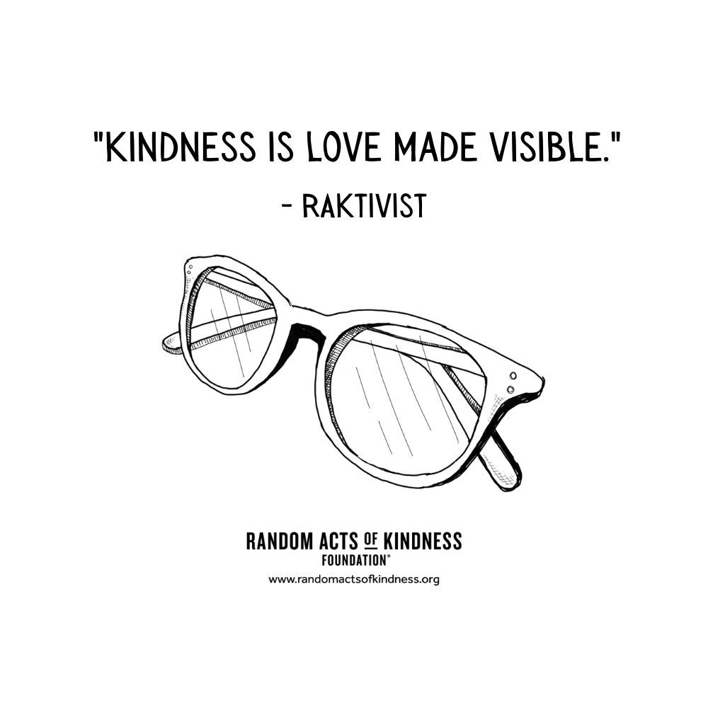 Quotation: Kindness is love made visible... H. Swanepoel, RAKtivist