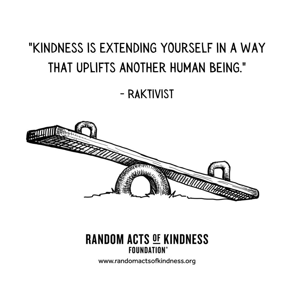 Quotation: Kindness is extending yourself in a way that uplifts another human being RAKtivist