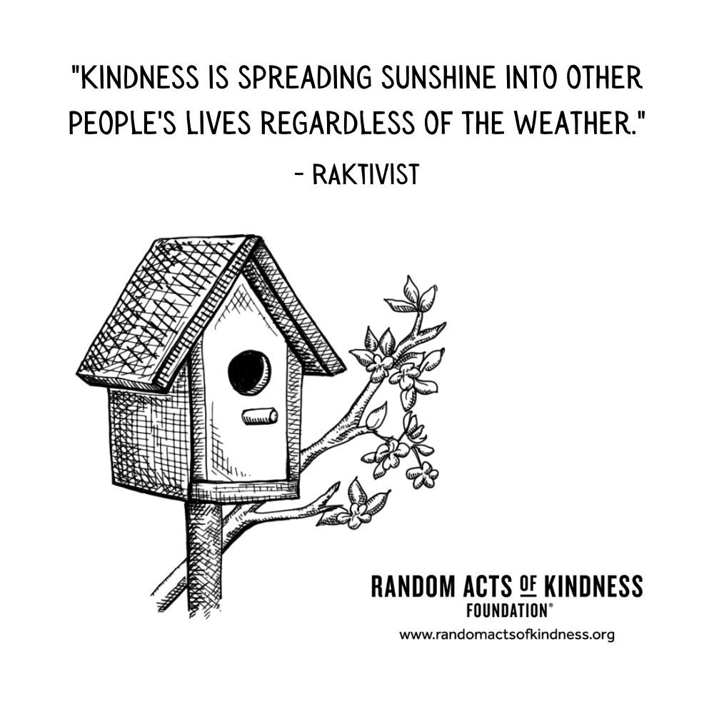 Quotation: Kindness is spreading sunshine into other people's lives regardless of the weather. RAKtivist