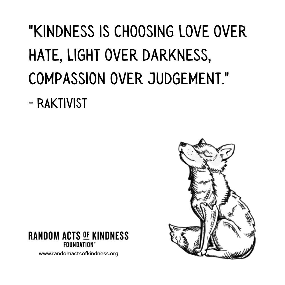 Quotation: Kindness is choosing love over hate, light over darkness, compassion over judgement. RAKtivist