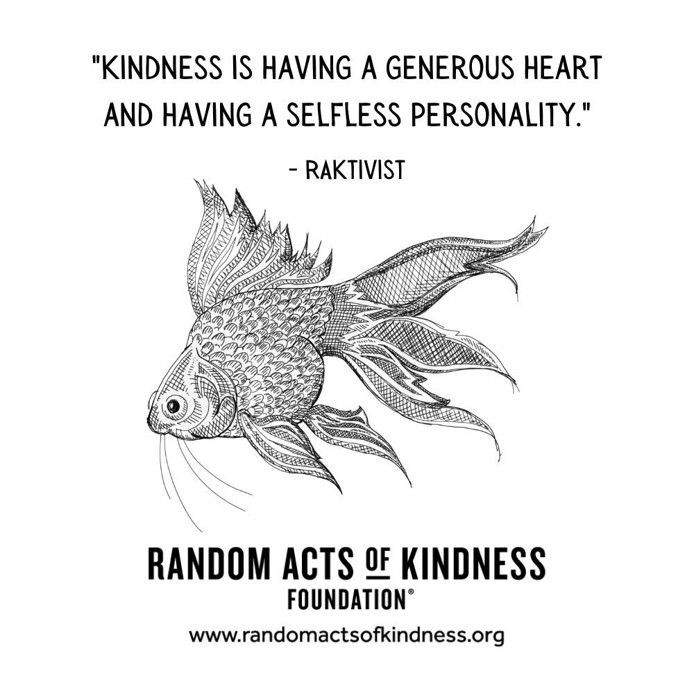 Quotation: Kindness is having a generous heart and having a selfless personality. RAKtivist
