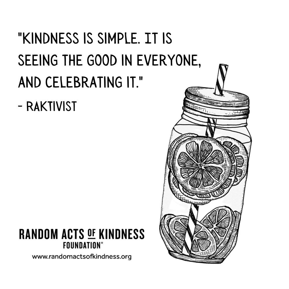 Quotation: Kindness is simple. It is seeing the good in everyone, and celebrating it. RAKtivist