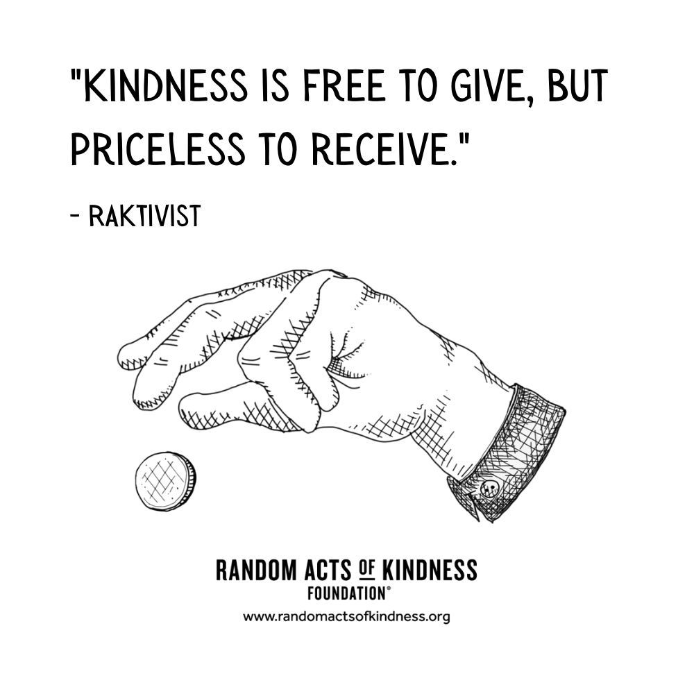 Quotation: Kindness is free to give, but priceless to receive. RAKtivist