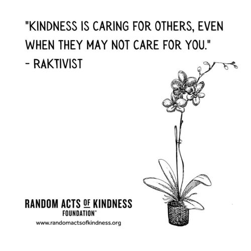 Kindness is caring for others, even when they may not care for you. RAKtivist
