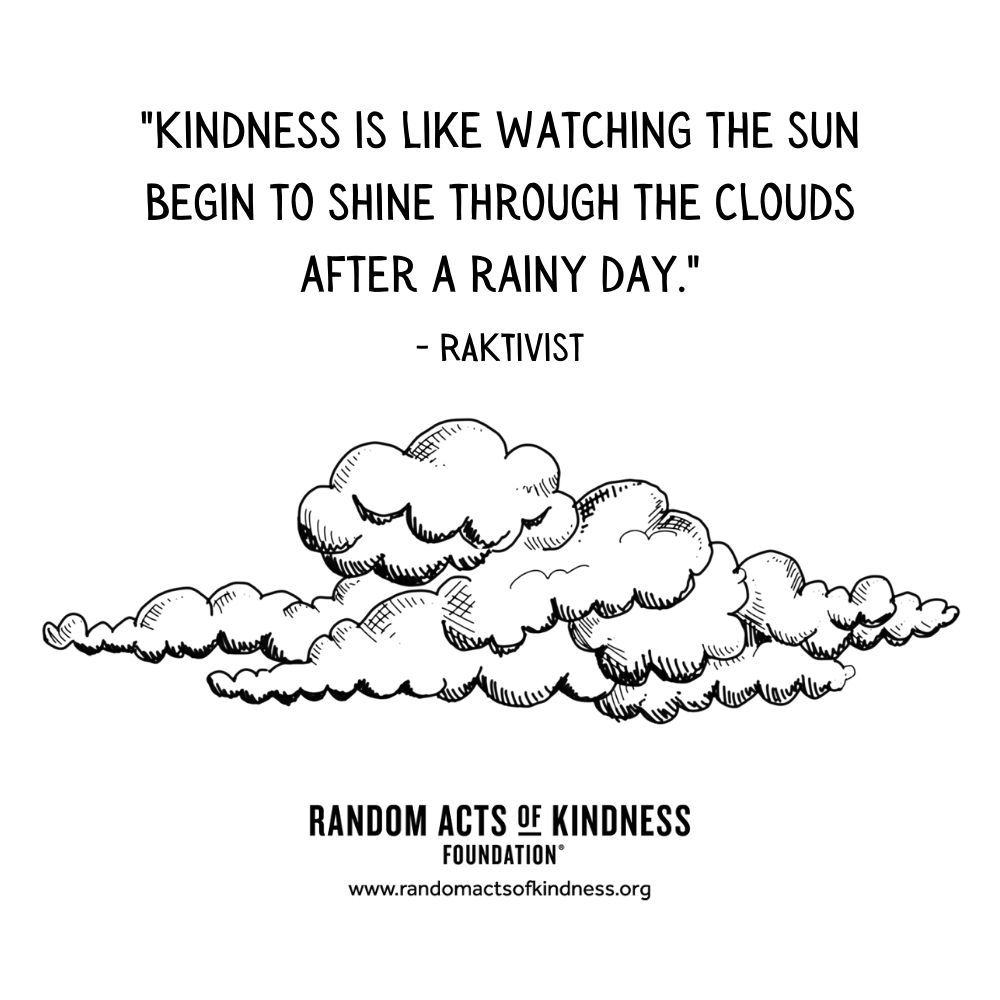 Quotation: Kindness is like watching the sun begin to shine through the clouds after a rainy day. RAKtivist