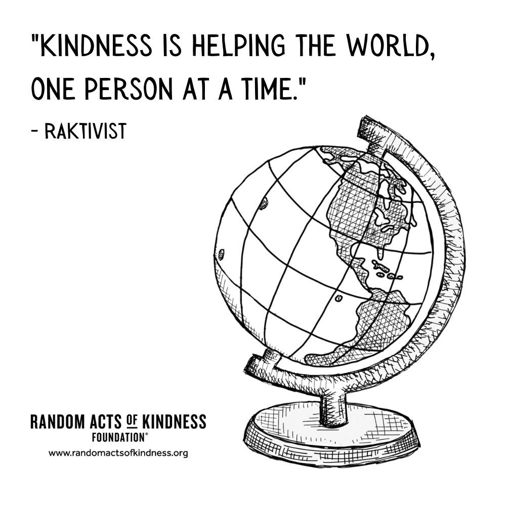 Quotation: Kindness is helping the world, one person at a time. RAKtivist