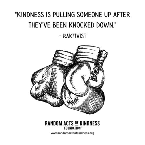 Kindness is pulling someone up after they've been knocked down. RAKtivist