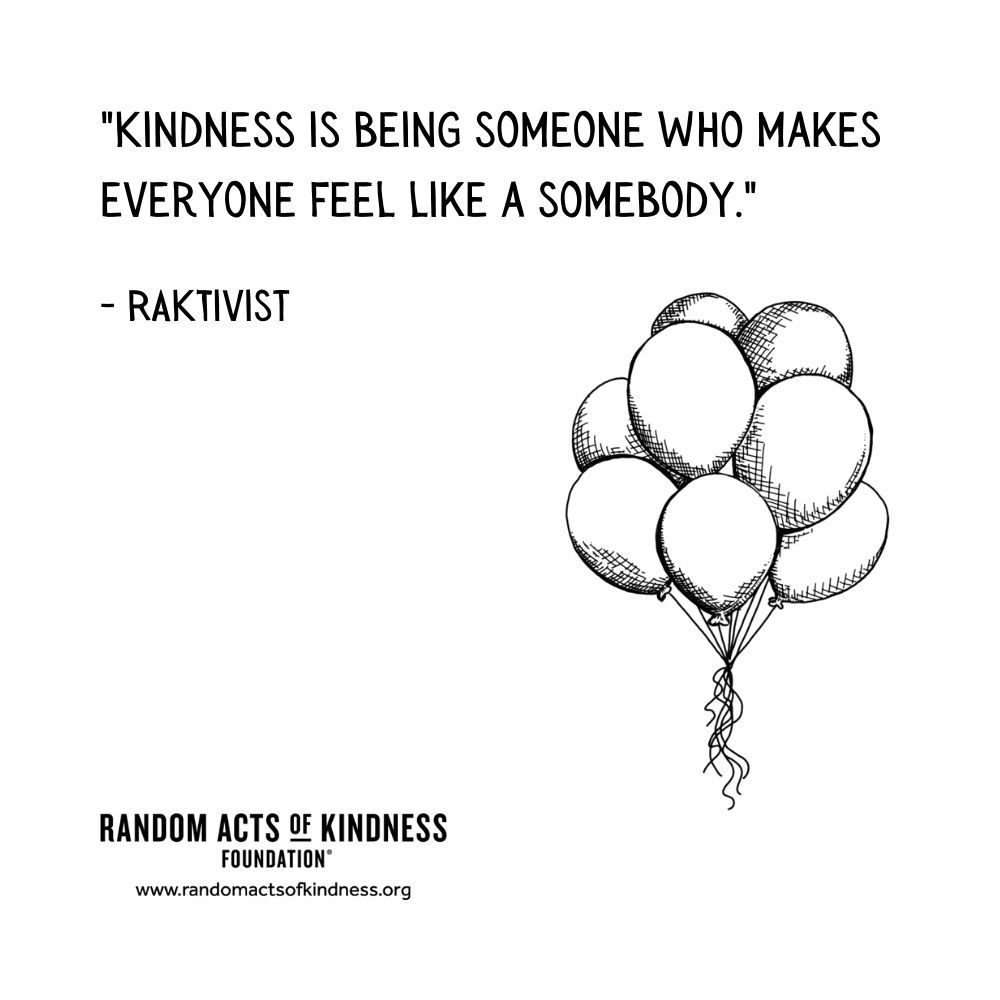 Quotation: Kindness is being someone who makes everyone feel like a somebody. RAKtivist