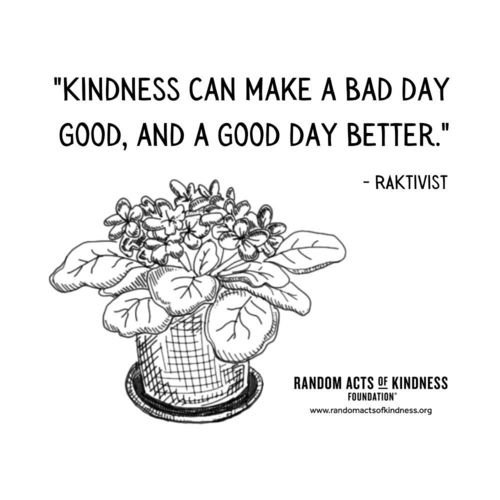 Kindness can make a bad day good, and a good day better. RAKtivist