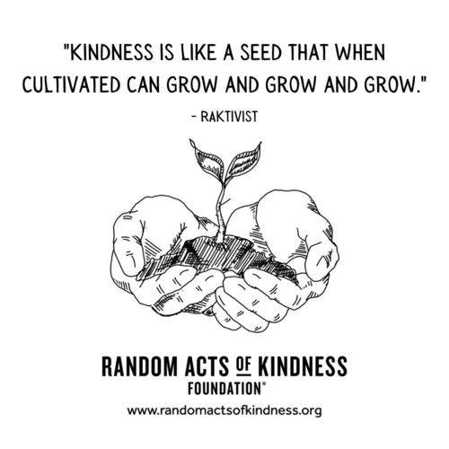 Kindness is like a seed that when cultivated can grow and grow and grow. RAKtivist