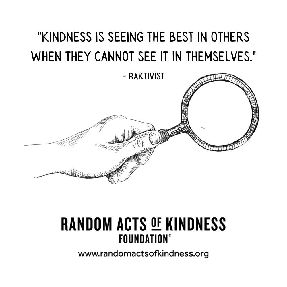 Quotation: Kindness is seeing the best in others when they cannot see it in themselves. RAKtivist