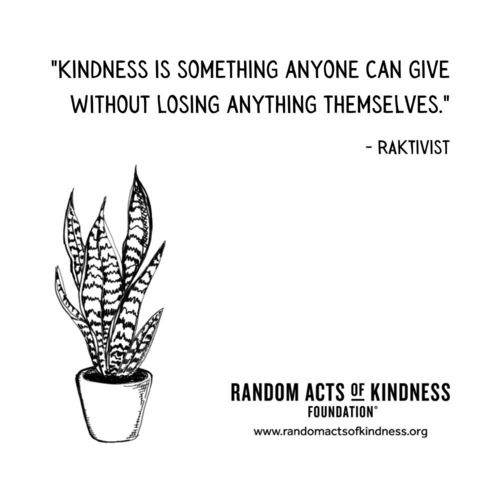 Kindness is something anyone can give without losing anything themselves. RAKtivist