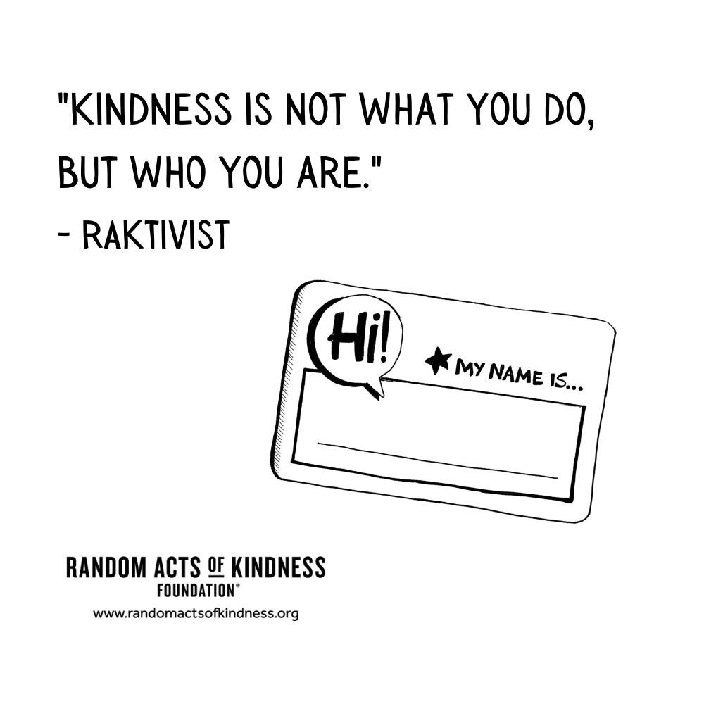 Quotation: Kindness is not what you do, but who you are. RAKtivist