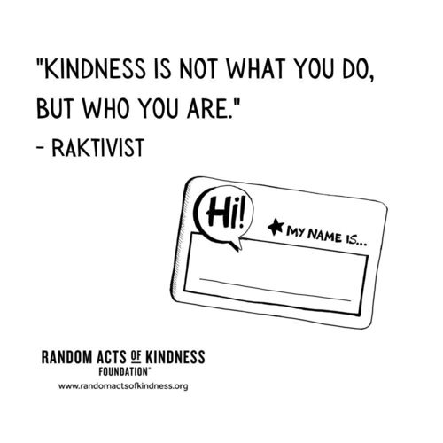 Kindness is not what you do, but who you are. RAKtivist
