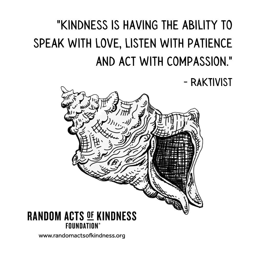Quotation: Kindness is having the ability to speak with love, listen with patience and act with compassion. RAKtivist