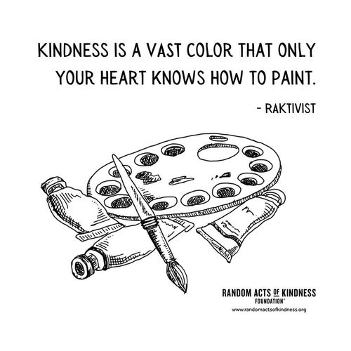 Kindness is a VAST color that only your heart knows how to paint. RAKtivist