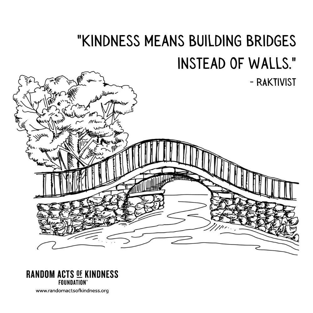 Quotation: Kindness means building bridges instead of walls. RAKtivist