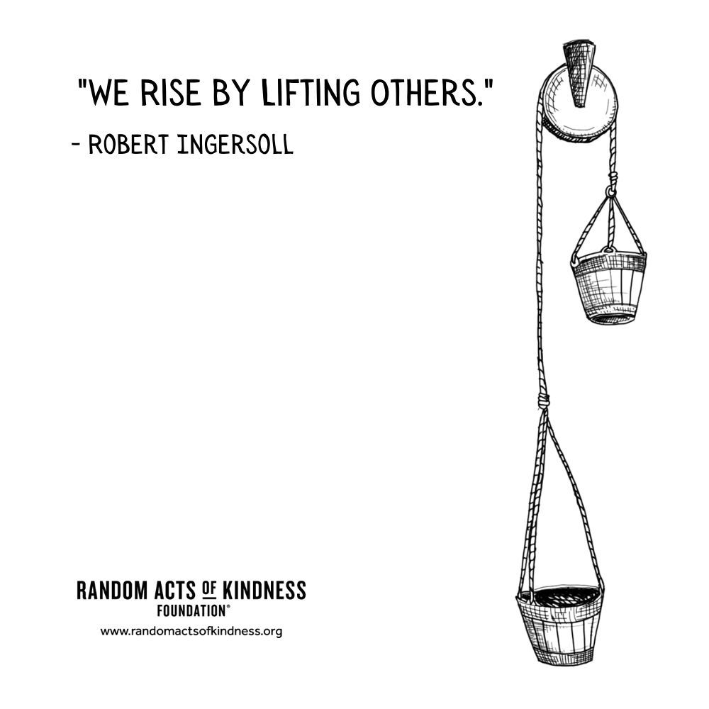 Quotation: We rise by lifting others. Robert Ingersoll