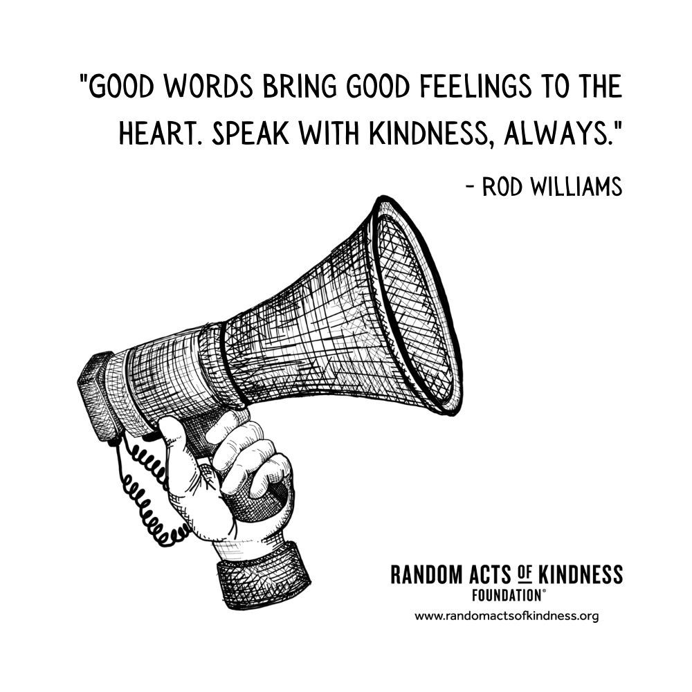 Quotation: Good words bring good feelings to the heart. Speak with kindness, always.  Rod Williams