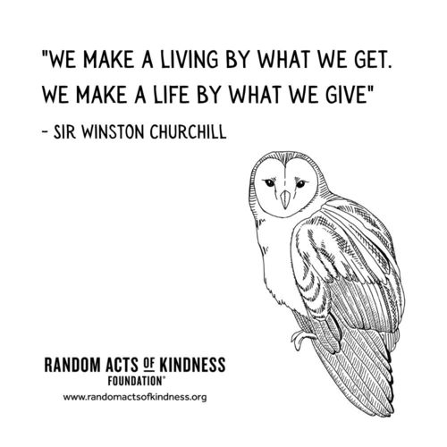 We make a living by what we get. We make a life by what we give Sir Winston Churchill