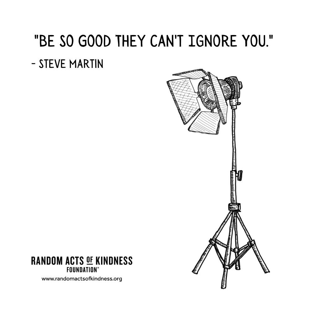 Quotation: Be so good they can't ignore you Steve Martin