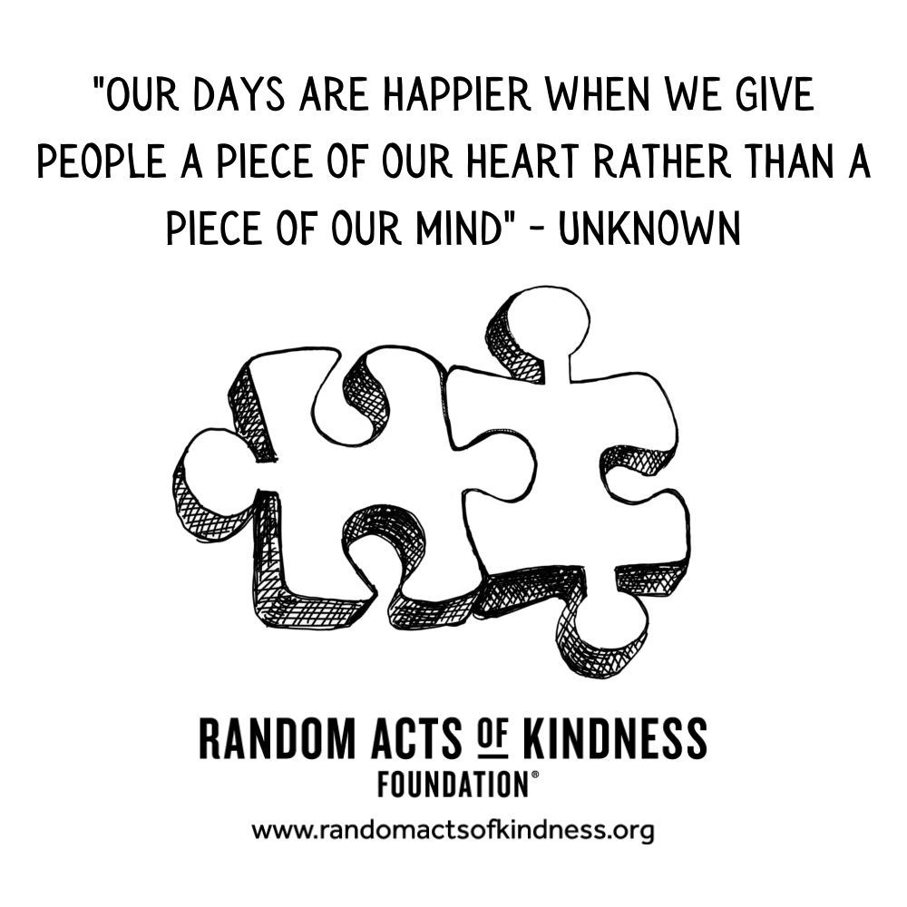 Quotation: Our days are happier when we give people a piece of our heart rather than a piece of our mind Unknown