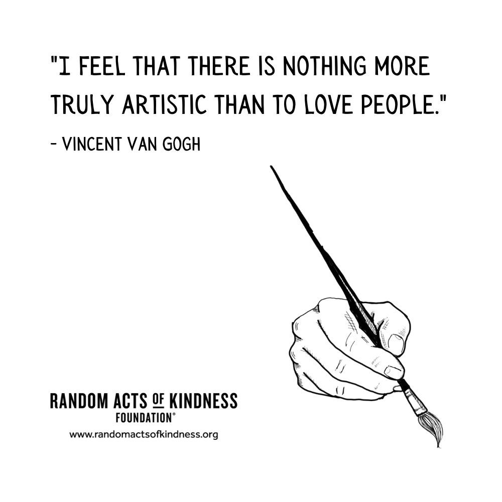 Quotation: I feel that there is nothing more truly artistic than to love people. Vincent Van Gogh