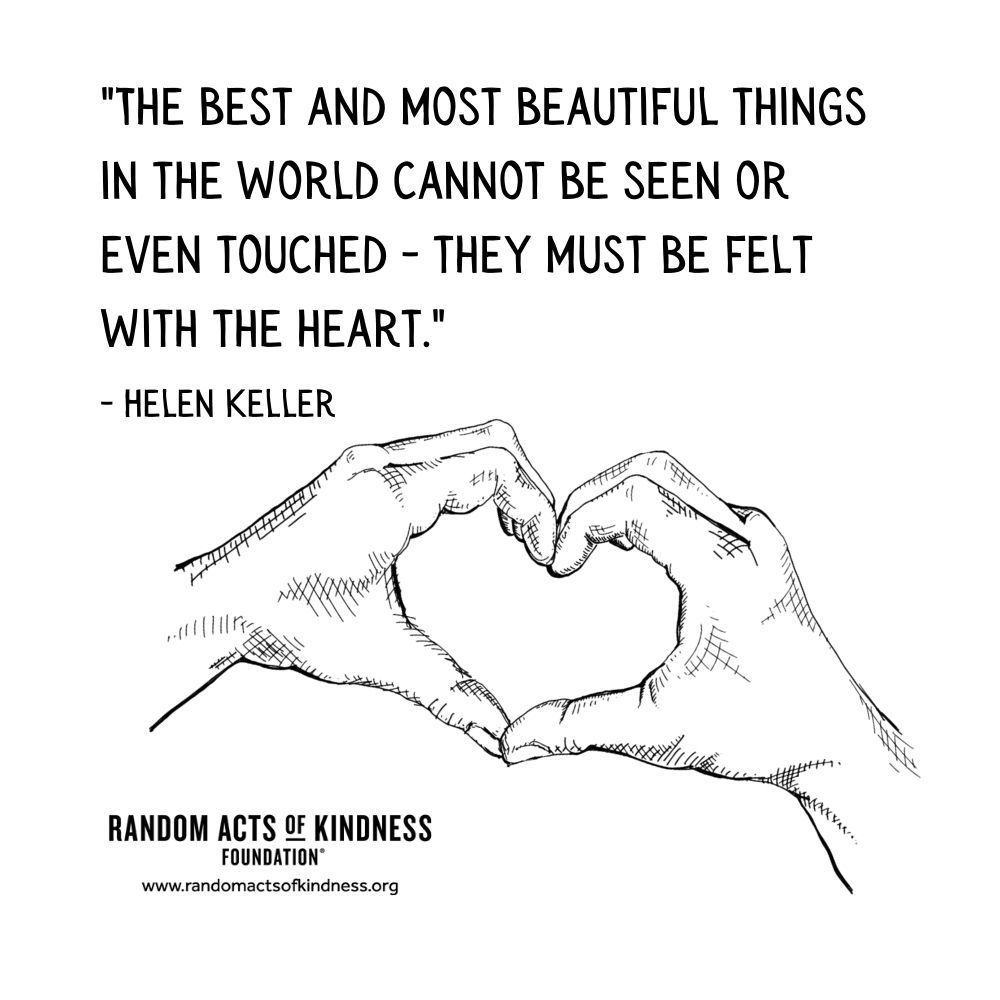 Quotation: The best and most beautiful things in the world cannot be seen or even touched - they must be felt with the heart. Helen Keller
