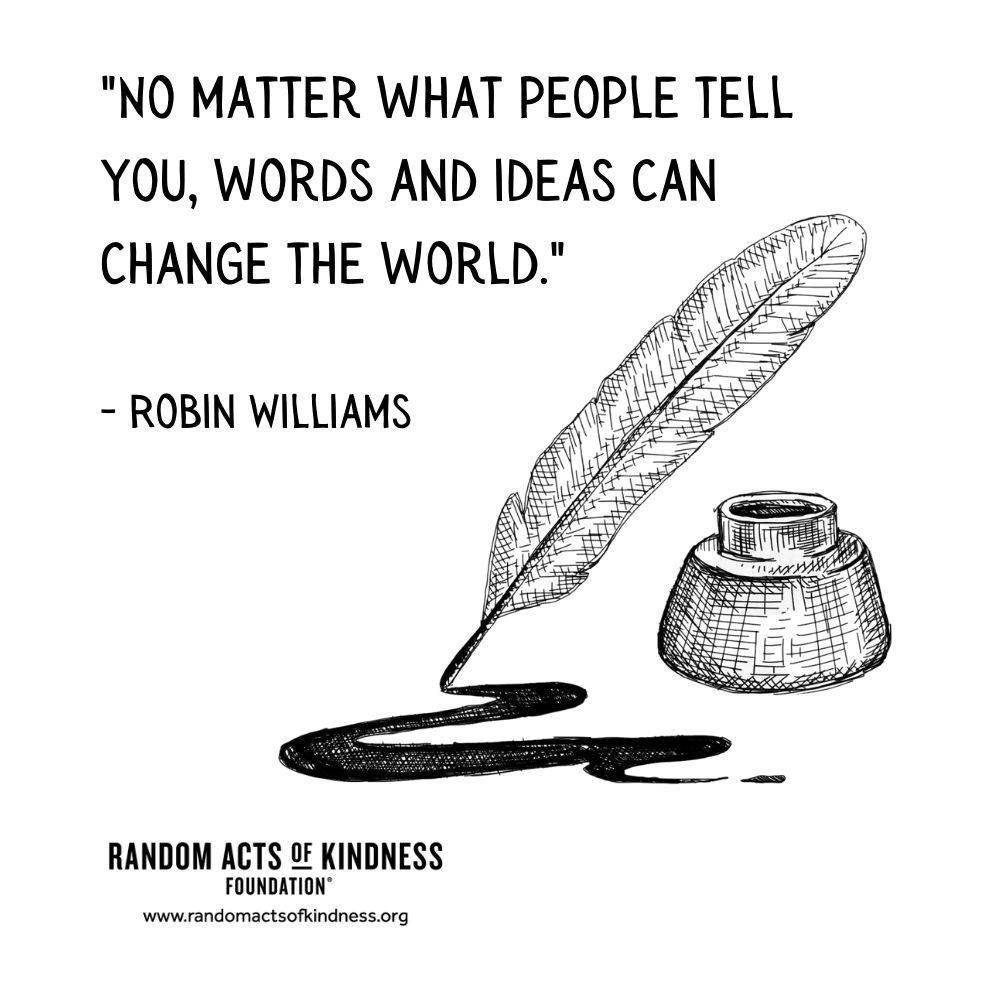 Quotation: No matter what people tell you, words and ideas can change the world. Robin Williams